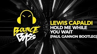 Lewis Capaldi   Hold Me While You Wait  (Paul Gannon Bootleg)