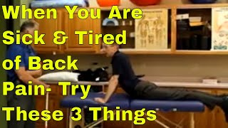 When You Are Sick & Tired of Back Pain- Try These 3 Things