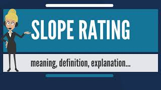 What is SLOPE RATING? What does SLOPE RATING mean? SLOPE RATING meaning, definition & explanation