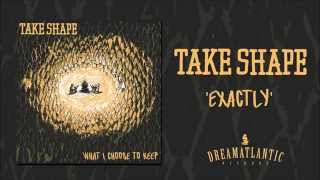 Take Shape - Exactly (Dream Atlantic Records)