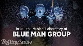Inside the Musical Laboratory of Blue Man Group