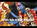 Kalo ki kaal mahakali dj remix song video download