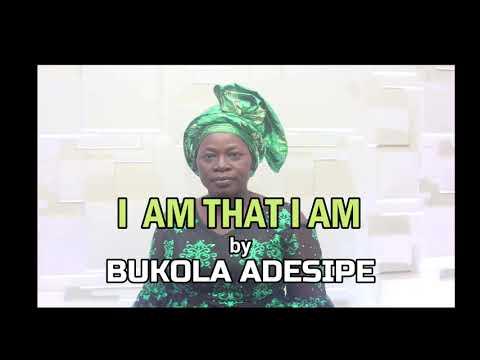 BUKOLA ADESHIPE -  I AM THAT I AM