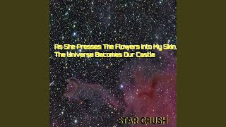 As She Presses The Flowers Into My Skin, The Universe Becomes Our Castle