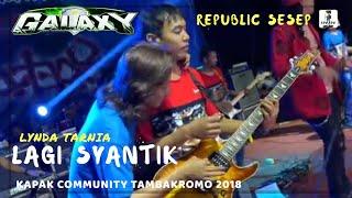 LAGI SYANTIK - GALAXY MUSIK - KAPAK COMMUNITY 2018