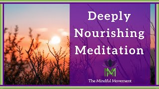 Our Body And Mind Benefit From Deep Nourishment: 20 Minute Mindfulness Meditation
