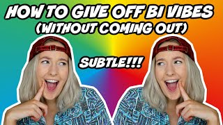 how to give off BISEXUAL VIBES (without coming out)