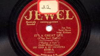 It's A Great Life ( If You Don't Weaken) by Lou Gold and his Orchestra, 1930