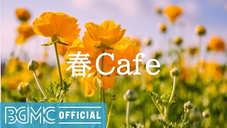 春Cafe: April Spring Jazz - Calming Scenery Instrumental Music for Reading, Studying