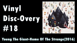 Vinyl Disc-Overy #18, Young The Giant-Home Of The Strange (2016)