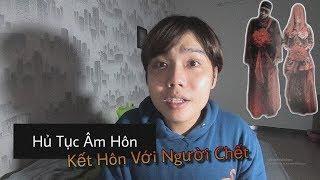 [Truyện Tâm Linh] #1 Những Hủ Tục Kì Bí Của Người Hoa - Xem Đi Đừng Sợ