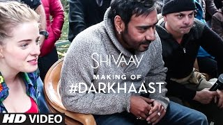 Making of DARKHAAST Video Song  |  SHIVAAY | Arijit Singh & Sunidhi Chauhan | Ajay Devgn | T-Series