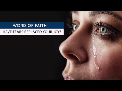 Have tears replaced your joy?