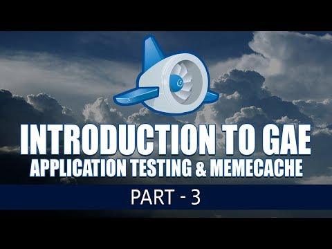 Introduction to Google App Engine | Application Testing \u0026 Memecache | Part 3 | Eduonix