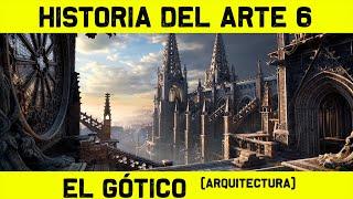 ARTE 6: Arte Gótico - Arquitectura Gótica (Documental Historia del Arte)
