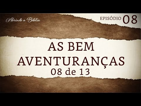 As Bem Aventuranças 8 de 13 | Abrindo a Bíblia