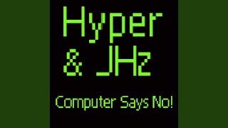 Hyper & JHz - Computer Says No!