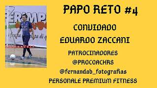 PAPO RETO #4 COM EDUARDO ZACCANI