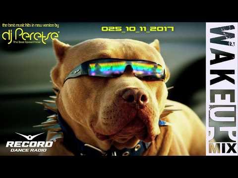 RadioRecord WakeUp Mix #025 DJ Peretse🌶Best dance music mix [Radioshow 10/11/2017
