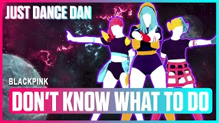 Don't Know What To Do - BLACKPINK   Just Dance 2020   Fanmade