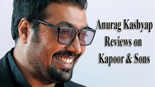 Anurag Kashyap Reviews On Kapoor And Sons  Movie Reviews  Smart Bollywood