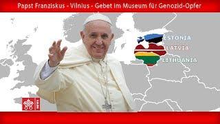 Papst Franziskus - Vilnius - Besuch und Gebet am Museum für Besatzungen und Freiheitskämpfe 23092018