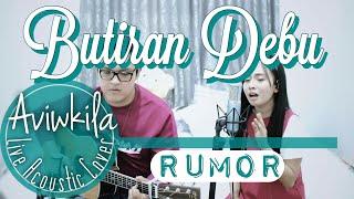 RUMOR - BUTIRAN DEBU (Live Acoustic Cover by Aviwkila)
