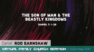 Daniel 7: 1-28 - The Son of Man and the Beastly Kingdoms - Virtual Family Church - Sermon