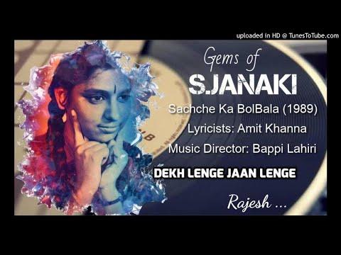 Dekh Lenge Jaan Lenge  (Sachche Ka BolBala-1989) by S JANAKI