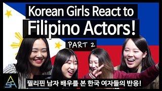 Korean Girls React to Filipino Actors #2 [ASHanguk]