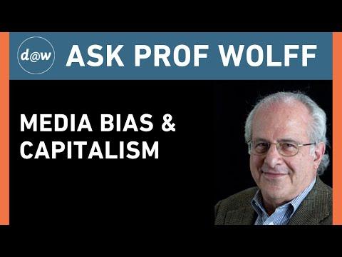 Ask Prof Wolff: Media Bias & Capitalism