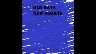 Old Days New Nights