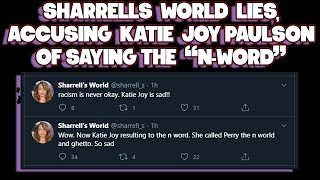 "SHARRELLS WORLD LIES, ACCUSING KATIE JOY PAULSON OF USING ""N-WORD"", ALSO HIDES RO FROM HER AUDIENCE"