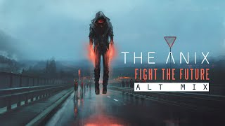 The Anix - Fight The Future (Alt Mix)