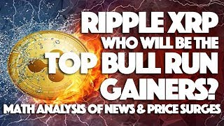 Ripple XRP: Who Will The Top Bull Run Gainers? Math Analysis Of News & Price Surges