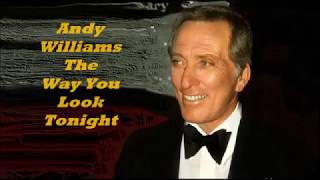 Andy Williams......The Way You Look Tonight.
