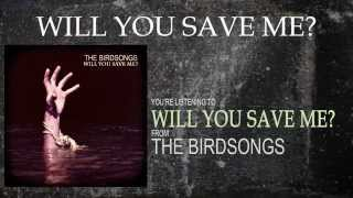 The Birdsongs - Will You Save Me (Lyric Video)