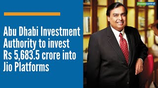 Abu Dhabi Investment Authority to invest Rs 5,683.5 crore into Jio Platforms - Download this Video in MP3, M4A, WEBM, MP4, 3GP