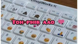 Toh phir aao remix song || trending lyrics status || whatsapp