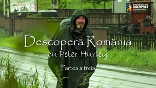 """""""Descoperă România cu Peter Hurley"""" Partea a treia"""