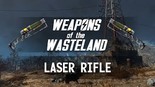 Weapons of the Wasteland: Laser Rifle - A Fallout 4 Weapon Customization/Mods Guide!