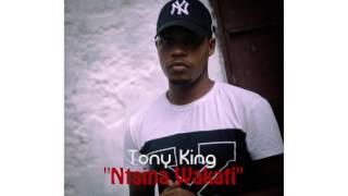 Tony King   Ntsina Wakati