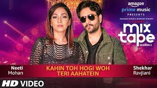 Kahin Toh Hogi Woh-Teri Aahatein | Neeti Mohan,Shekhar Ravjiani,Abhijit V |T-SERIES MIXTAPE SEASON 2