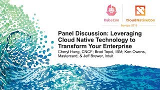Panel Discussion: Leveraging Cloud Native Technology to Transform Your Enterprise