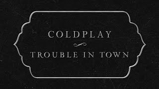 Coldplay   Trouble In Town (Lyric Video)