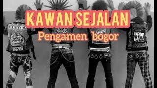 KAWAN SEJALAN (Pengamen Bogor)Lagu Lyrics