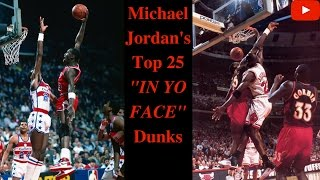 "Michael Jordan's Top 25 ""IN YO FACE!!!"" Dunks"