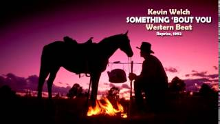 <b>Kevin Welch</b>  Something Bout You 1992