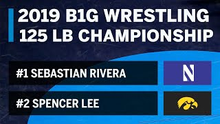 125 LBS: #1 Sebastian Rivera (NWU) vs #2 Spencer Lee (Iowa) | 2019 B1G Wrestling Championship