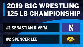 125 LBS: #1 Sebastian Rivera (NWU) vs #2 Spencer Lee (Iowa)   2019 B1G Wrestling Championship